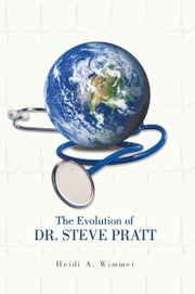 The Evolution of Dr. Steve Pratt ebook by Heidi  A. Wimmer