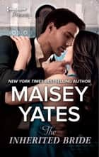 The Inherited Bride ebook by Maisey Yates