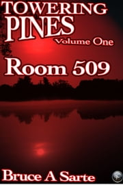 Towering Pines Volume One - Room 509 ebook by Bruce A. Sarte