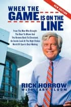 When the Game is on the Line - From the Man Who Brought the Heat to Miami and the Browns Back to Cleveland ebook by Rick Horrow