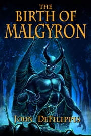 The Birth of Malgyron ebook by John DeFilippis