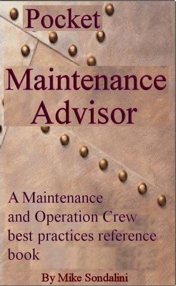 The Pocket Maintenance Advisor - A Maintenance and Operation Crew best practices reference book ebook by Mike Sondalini