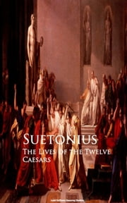The Lives of the Twelve Caesars eBook by Suetonius