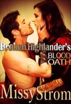 Broken Highlander's Blood Oath ebook by Missy Strom