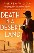 Death in a Desert Land ebook by Andrew Wilson