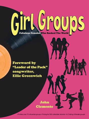 Girl Groups - Fabulous Females Who Rocked The World ebook by John Clemente