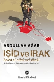 Işid ve Irak - Beled el-nifak Vel Şikak! ebook by Abdullah Ağar