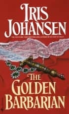 The Golden Barbarian eBook par Iris Johansen