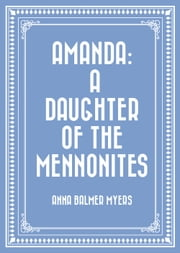 Amanda: A Daughter of the Mennonites ebook by Anna Balmer Myers