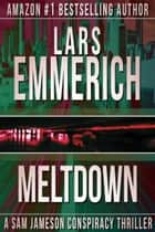 MELTDOWN - A Sam Jameson Espionage and Suspense Thriller ebook by Lars Emmerich