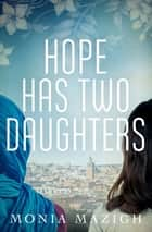 Hope Has Two Daughters eBook by Monia Mazigh, Fred Reed