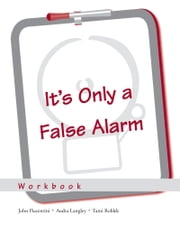 It's Only a False Alarm - A Cognitive Behavioral Treatment Program ebook by John Piacentini,Audra Langley,Tami Roblek
