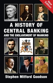 A History of Central Banking and the Enslavement of Mankind ebook by Stephen Mitford Goodson