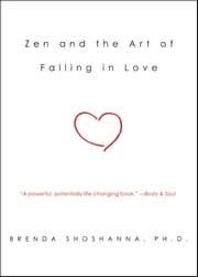 Zen and the Art of Falling in Love ebook by Dr. Brenda Shoshanna