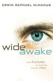 Wide Awake - The Future Is Waiting Within You ebook by Erwin Raphael McManus