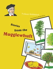 Stories from the Mugglewhuft ebook by Professor Bubbledunk