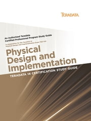 Teradata 14 Certification Study Guide - Physical Design and Implementation ebook by Stephen Wilmes,Eric Rivard