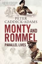 Monty and Rommel: Parallel Lives ebook by Peter Caddick-Adams