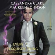 Every Exquisite Thing - Ghosts of the Shadow Market audiobook by Maureen Johnson, Cassandra Clare