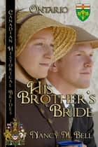 His Brother's Bride - Ontario ebook by Nancy M. Bell