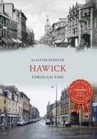 Hawick Through Time ebook by Alastair Redpath