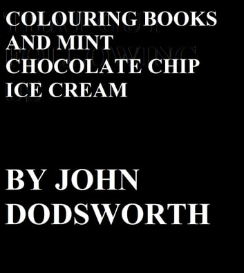 Colouring Books and Mint Chocolate Chip Ice Cream ebook by John Dodsworth