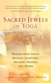 Sacred Jewels of Yoga - Wisdom from India's Beloved Scriptures, Teachers, Masters, and Monks ebook by Dave DeLuca