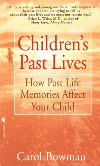Children's Past Lives - How Past Life Memories Affect Your Child ebook by Carol Bowman