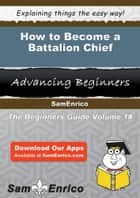 How to Become a Battalion Chief ebook by Bernardine Clawson