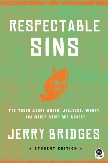Respectable Sins Student Edition - The Truth About Anger, Jealousy, Worry, and Other Stuff We Accept ebook by Jerry Bridges
