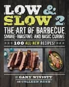 Low & Slow 2 ebook by Gary Wiviott,Colleen Rush