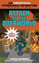 Attack on the Overworld - An Unofficial Overworld Adventure, Book Two ebook by Danica Davidson