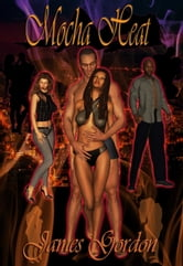 Mocha Heat ebook by James Gordon