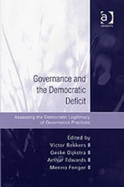 Governance and the Democratic Deficit - Assessing the Democratic Legitimacy of Governance Practices ebook by Victor Bekkers, Geske Dijkstra, Arthur Edwards, Menno Fenger
