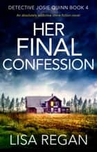Her Final Confession - An absolutely addictive crime fiction novel ekitaplar by Lisa Regan