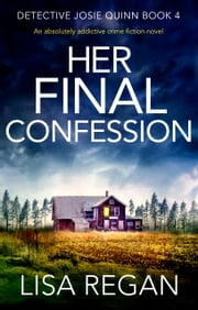 Her Final Confession - An absolutely addictive crime fiction novel ebook by Lisa Regan