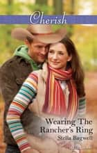 Wearing The Rancher's Ring ebook by Stella Bagwell