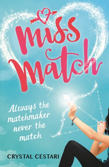 Miss Match - Always the matchmaker, never the match ebook by Crystal Cestari