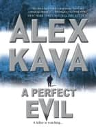 A Perfect Evil ebook by Alex Kava