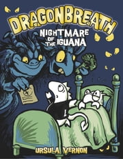 Dragonbreath #8 - Nightmare of the Iguana ebook by Ursula Vernon