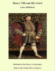 Henry VIII and His Court ebook by Luise Mühlbach
