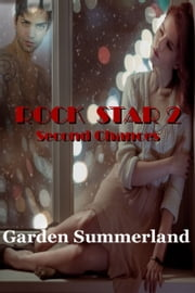Rock Star 2: Second Chances Sweet & Sexy Romance Series ebook by Garden Summerland