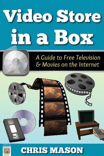 Video Store in a Box: A Guide to Free Television and Movies on the Internet ebook by Chris Mason