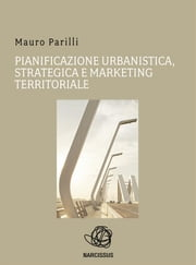 Pianificazione urbanistica, strategica e marketing territoriale ebook by Mauro Parilli