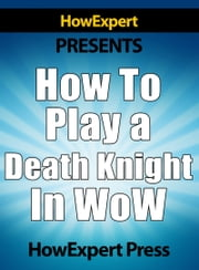 How To Play a Death Knight In WoW ebook by HowExpert