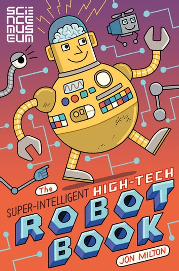 The Super-Intelligent, High-tech Robot Book ebook by The Science Museum