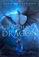 Guardian's Dragon ebook by Skye MacKinnon