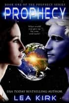 Prophecy - Book One of the Prophecy Series ebook by Lea Kirk