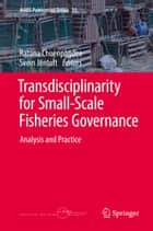 Transdisciplinarity for Small-Scale Fisheries Governance - Analysis and Practice eBook by Ratana Chuenpagdee, Svein Jentoft