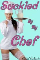 Suckled by my Chef ebook by Cindel Sabante